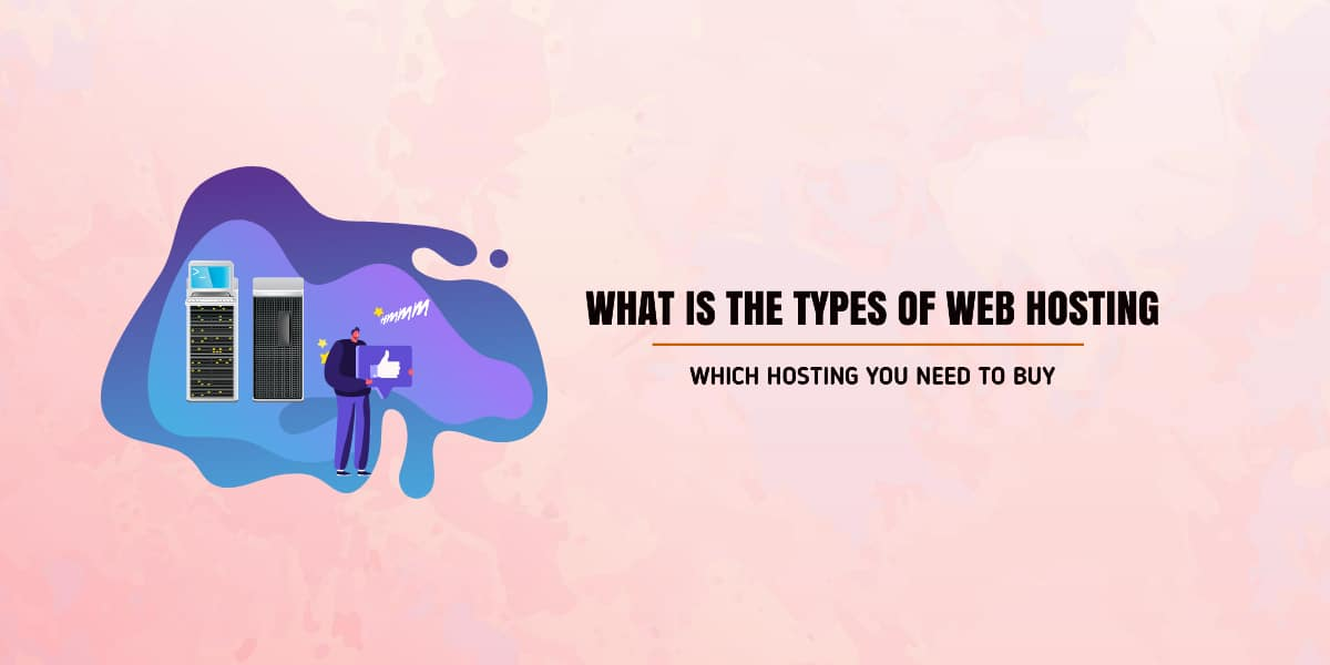 What is the Types of Web Hosting You Need